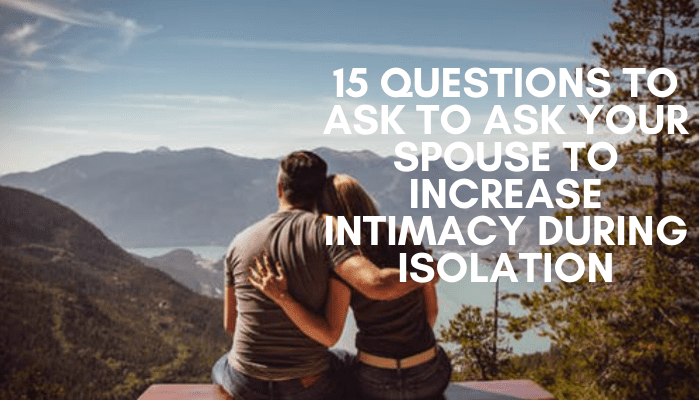 How to Increase Intimacy with your Spouse: 15 Questions to Ask your Spouse to Spark Intimacy.