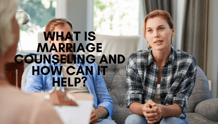 What is Marriage Counseling and How Can it Help?