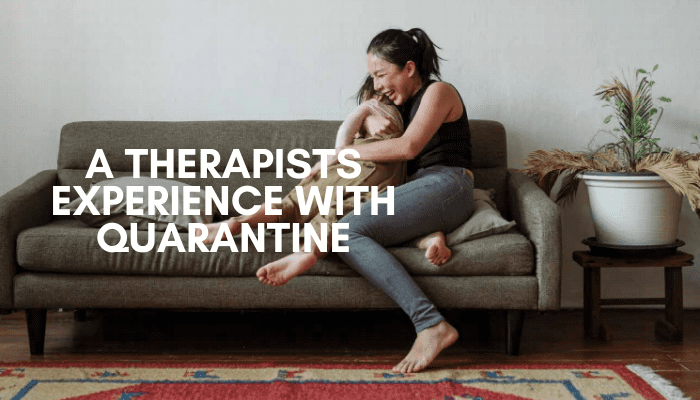 A Therapist's Experience with Quarantine