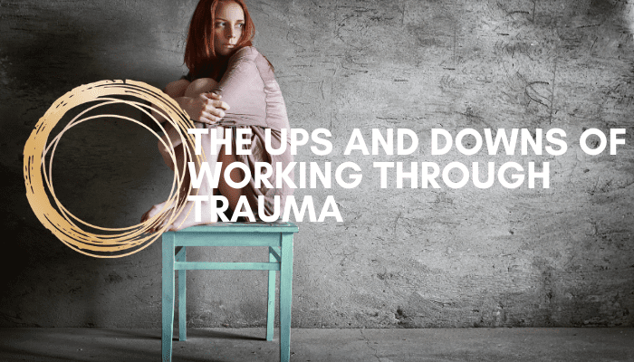 An Up and Down Journey of Working Through Trauma Therapy