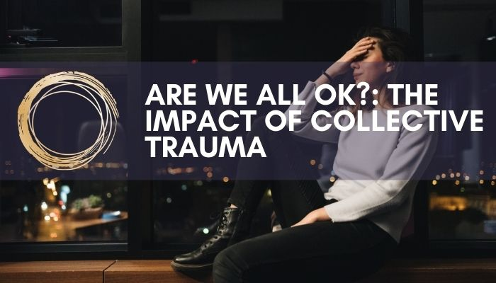 Are We All OK?: The Impact of Collective Trauma