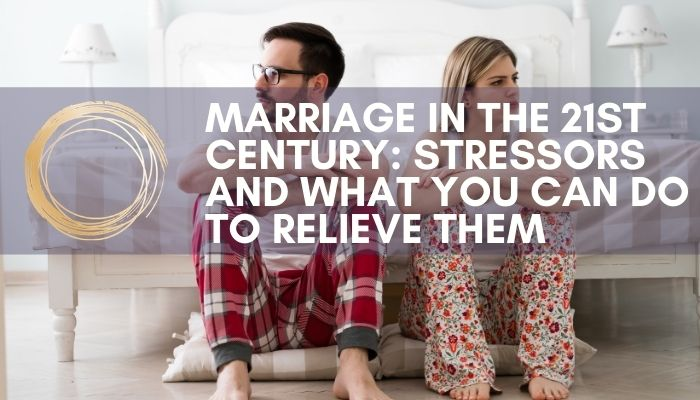 Marriage in the 21st Century: Stressors and What You Can Do To Relieve Them