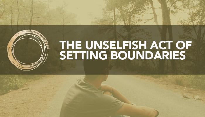 The Unselfish Act of Setting Boundaries