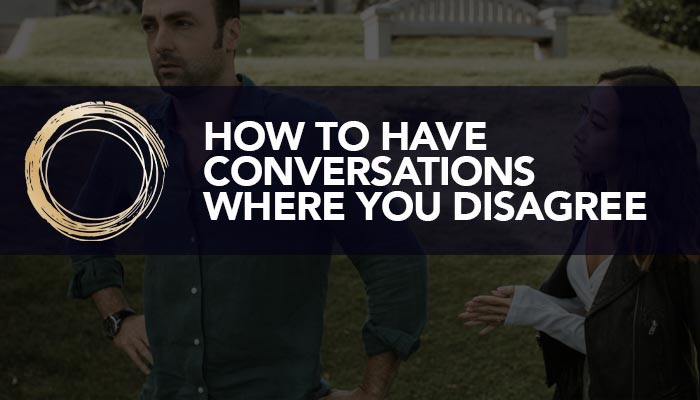 How To Have Conversations Where You Disagree
