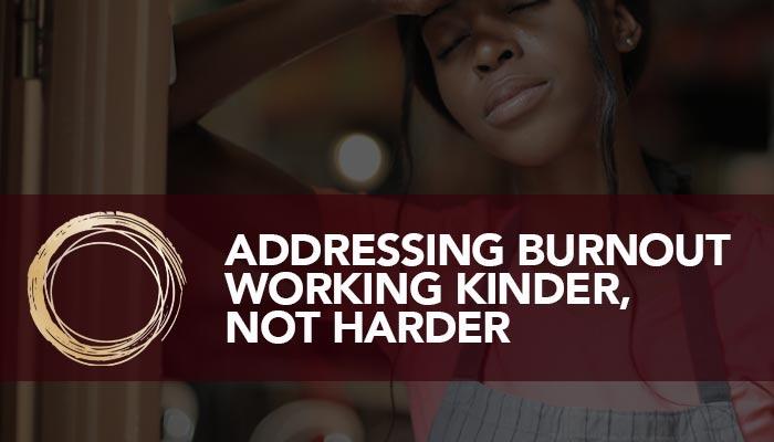 Addressing Burnout: Working Kinder, Not Harder