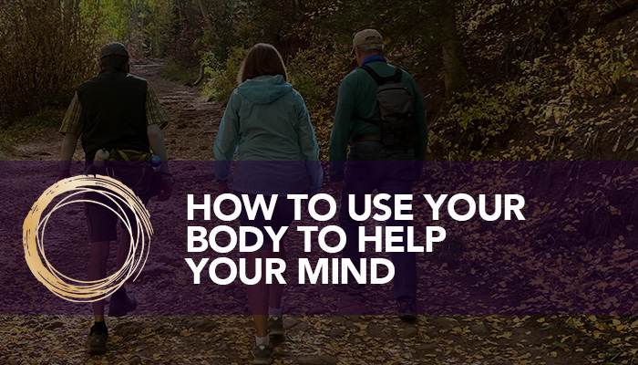How to Use Your Body to Help Your Mind